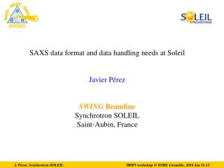 SAXS data format and data handling needs at Soleil Javier Pérez SWING  Beamline Synchrotron SOLEIL