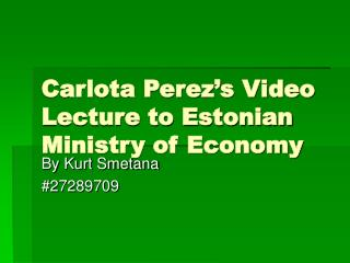 Carlota Perez's Video Lecture to Estonian Ministry of Economy