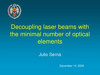 Decoupling laser beams with the minimal number of optical elements