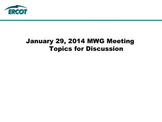 January 29, 2014 MWG Meeting            Topics for Discussion