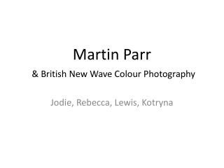 Martin Parr  & British New Wave Colour Photography