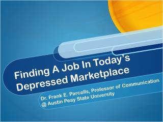 Finding A Job In Today ' s Depressed Marketplace