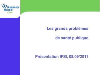 Les grands problèmes  de santé publique Présentation IFSI, 08/09/2011