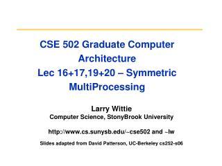 CSE 502 Graduate Computer Architecture Lec 16+17,19+20 � Symmetric MultiProcessing
