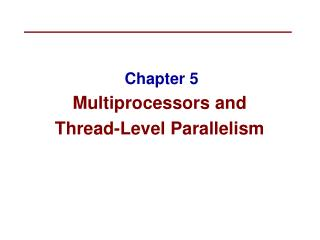 Chapter 5 Multiprocessors and  Thread-Level Parallelism