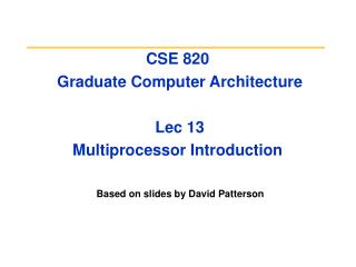 CSE 820  Graduate Computer Architecture  Lec 13  Multiprocessor Introduction