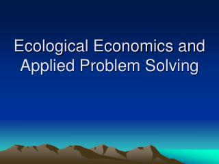 Ecological Economics and Applied Problem Solving