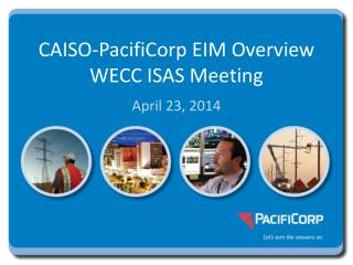 CAISO-PacifiCorp EIM Overview   WECC ISAS Meeting