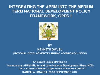 INTEGRATING THE APRM INTO THE MEDIUM TERM NATIONAL DEVELOPMENT POLICY FRAMEWORK, GPRS II