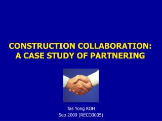 CONSTRUCTION COLLABORATION: A CASE STUDY OF PARTNERING