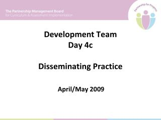 Development Team  Day 4c Disseminating Practice