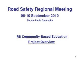 Road Safety Regional Meeting 06-10 September 2010 Phnom Penh, Cambodia