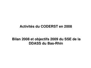 Activités du CODERST en 2008   Bilan 2008 et objectifs 2009 du SSE de la DDASS du Bas-Rhin