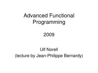 Advanced Functional Programming 2009