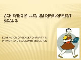 ACHIEVING MILLENIUM DEVELOPMENT GOAL 3: