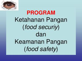 PROGRAM  Ketahanan Pangan ( food securiy )  dan  Keamanan Pangan ( food safety )