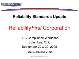 Reliability Standards Update Reliability First  Corporation RFC Compliance Workshop Columbus, Ohio
