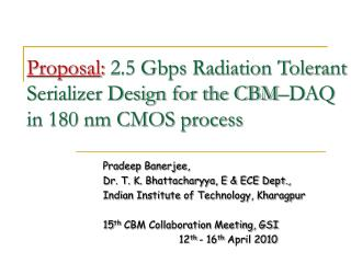 Proposal :  2.5 Gbps Radiation Tolerant Serializer Design for the CBM–DAQ in 180 nm CMOS process