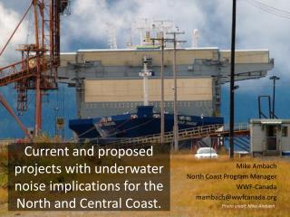 Current and proposed projects with underwater noise implications for the North and Central Coast.