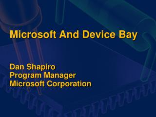 Microsoft And Device Bay Dan Shapiro Program Manager Microsoft Corporation