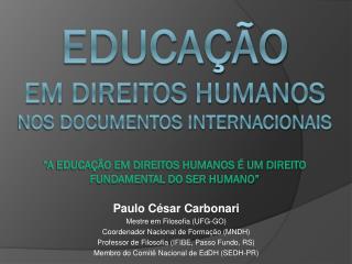 Paulo César Carbonari Mestre em Filosofia (UFG-GO) Coordenador Nacional de Formação (MNDH)