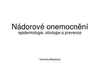 Nádorové onemocnění epidemiologie, etiologie a prevence Veronika Březková