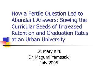 Dr. Mary Kirk Dr. Megumi Yamasaki July 2005