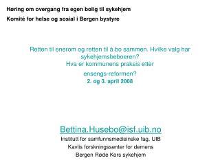 Bettina.Husebo@isf.uib.no Institutt for samfunnsmedisinske fag, UIB