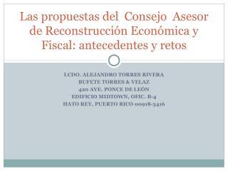 LCDO. ALEJANDRO TORRES RIVERA BUFETE TORRES & VELAZ 420 AVE. PONCE DE LEÓN