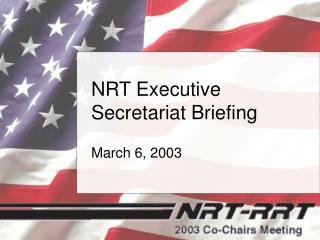 NRT Executive Secretariat Briefing
