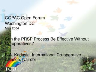 COPAC Open Forum Washington DC May 2004 Can the PRSP Process Be Effective Without Co-operatives?
