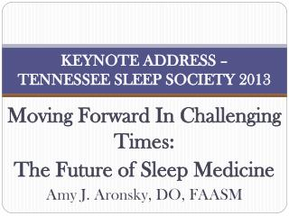KEYNOTE ADDRESS –  TENNESSEE SLEEP SOCIETY 2013