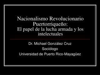 Nacionalismo Revolucionario Puertorriqueño: El papel de la lucha armada y los intelectuales