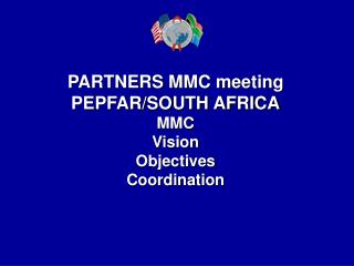 PARTNERS MMC meeting  PEPFAR/SOUTH AFRICA MMC Vision Objectives Coordination