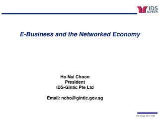 Ho Nai Choon President IDS-Gintic Pte Ltd Email: ncho@gintic.sg