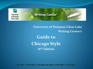 University of Houston-Clear Lake Writing Center's Guide to  Chicago Style  16 th  Edition