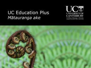 UC Education Plus M ātauranga ake