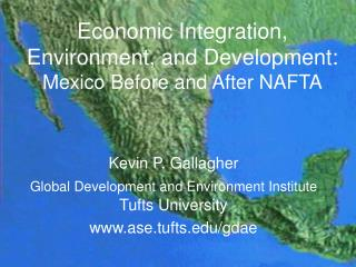 Economic Integration, Environment, and Development: Mexico Before and After NAFTA