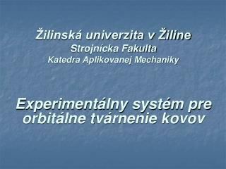 Žilinská univerzita v Žiline Strojnícka Fakulta Katedra Aplikovanej Mechaniky