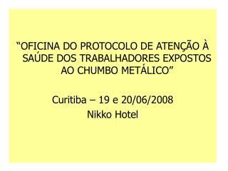 """""""OFICINA DO PROTOCOLO DE ATENÇÃO À SAÚDE DOS TRABALHADORES EXPOSTOS AO CHUMBO METÁLICO"""""""