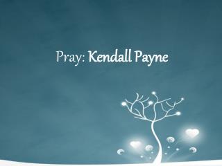 Pray:  Kendall Payne