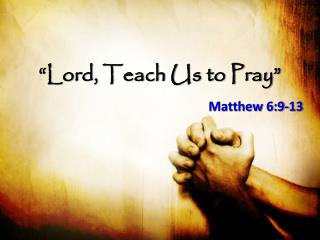 �Lord, Teach Us to Pray�