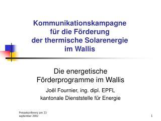 Kommunikationskampagne  f�r die F�rderung  der thermische Solarenergie  im Wallis