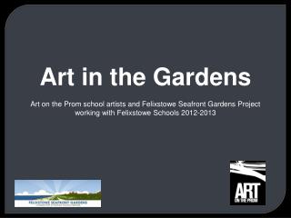 Art in the Gardens Art on the Prom school artists and Felixstowe Seafront Gardens Project