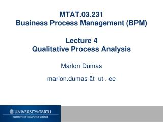 MTAT.03.231 Business Process Management (BPM) Lecture 4 Qualitative Process Analysis