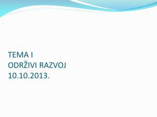 TEMA I ODRŽIVI RAZVOJ 10 . 10 .201 3 .