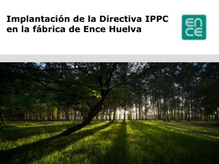 Implantaci�n de la Directiva IPPC  en la f�brica de Ence Huelva