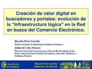 Ricardo Pérez Garrido Profesor Sistemas de Información Instituto de Empresa Julián de Cabo Moreno