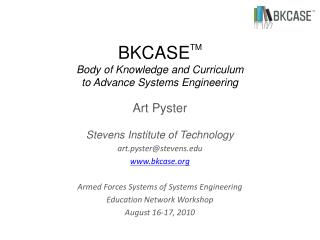 BKCASE TM Body of Knowledge and Curriculum to Advance Systems Engineering