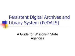 Persistent Digital Archives and Library System PeDALS